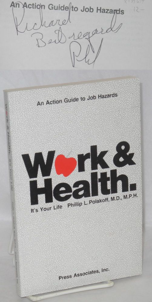 Work & Health: It's Your Life. An Action Guide to Job Hazards. Phillip L. Polakoff.