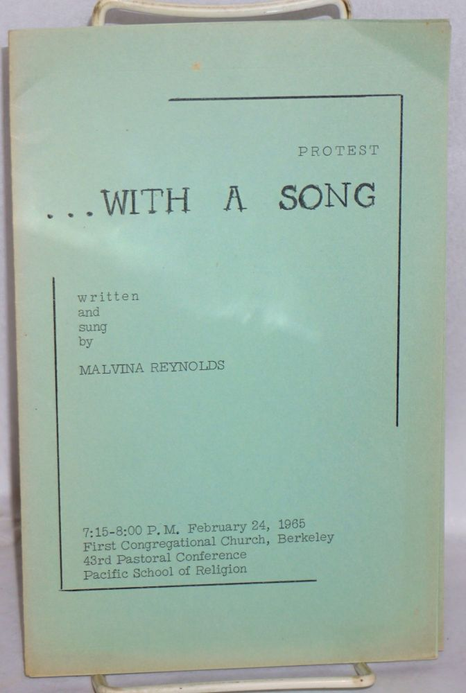 Protest ... with a song, written and sung by Malvina Reynolds. 7:15-8:00 P.M., February 24, 1965, First Congregational Church, Berkeley, 43rd Pastoral Conference, Pacific School of Religion. Malvina Reynolds.