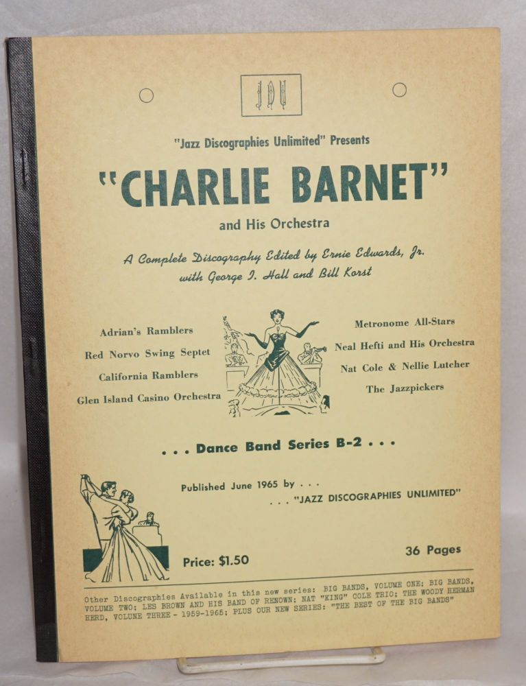 Jazz Discographies Unlimited presents Charlie Barnet and his Orchestra; a complete discography. Bill Korst.
