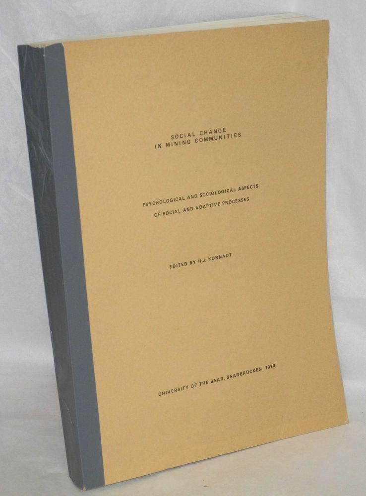 Social Change in Mining Communities. Psychological and sociological Aspects of Social and Adaptive Processes. Report of the Second International Conference May 11-17, 1969. Joachim Hans Kornadt, ed.