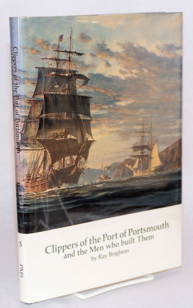 Clippers of the Port of Portsmouth and the men who built them. Ray Brighton.