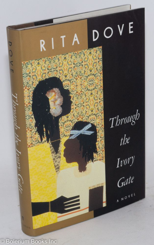 Through the ivory gate; a novel. Rita Dove.