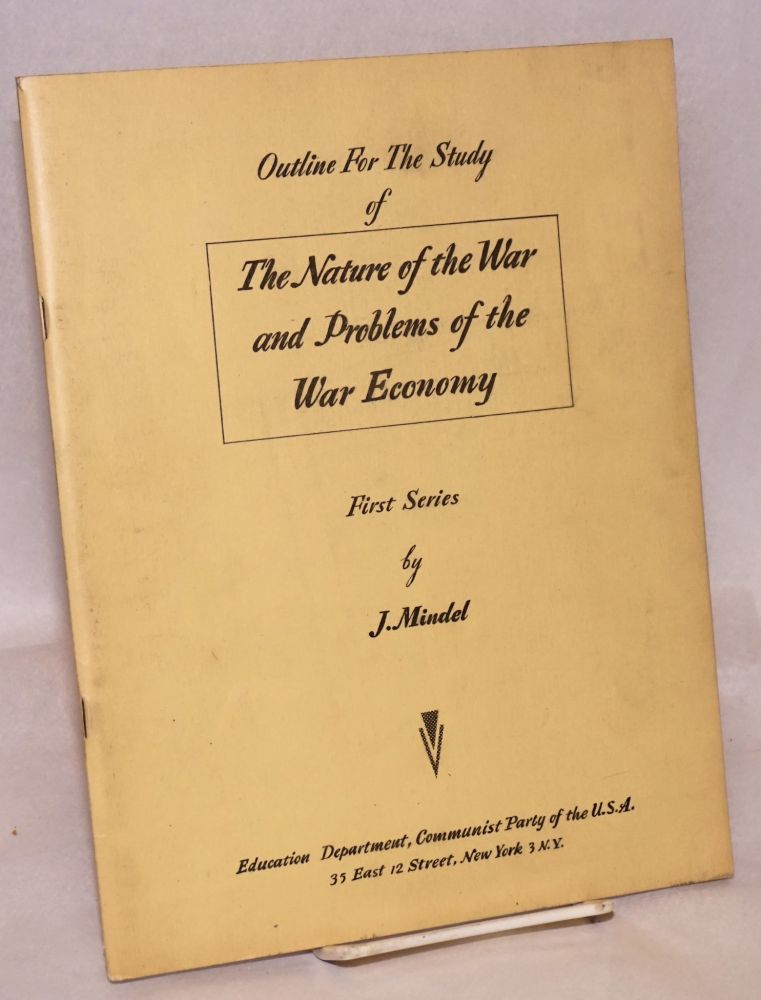 Outline for the study of the nature of the war and problems of the war economy: first series. J. Mindel.