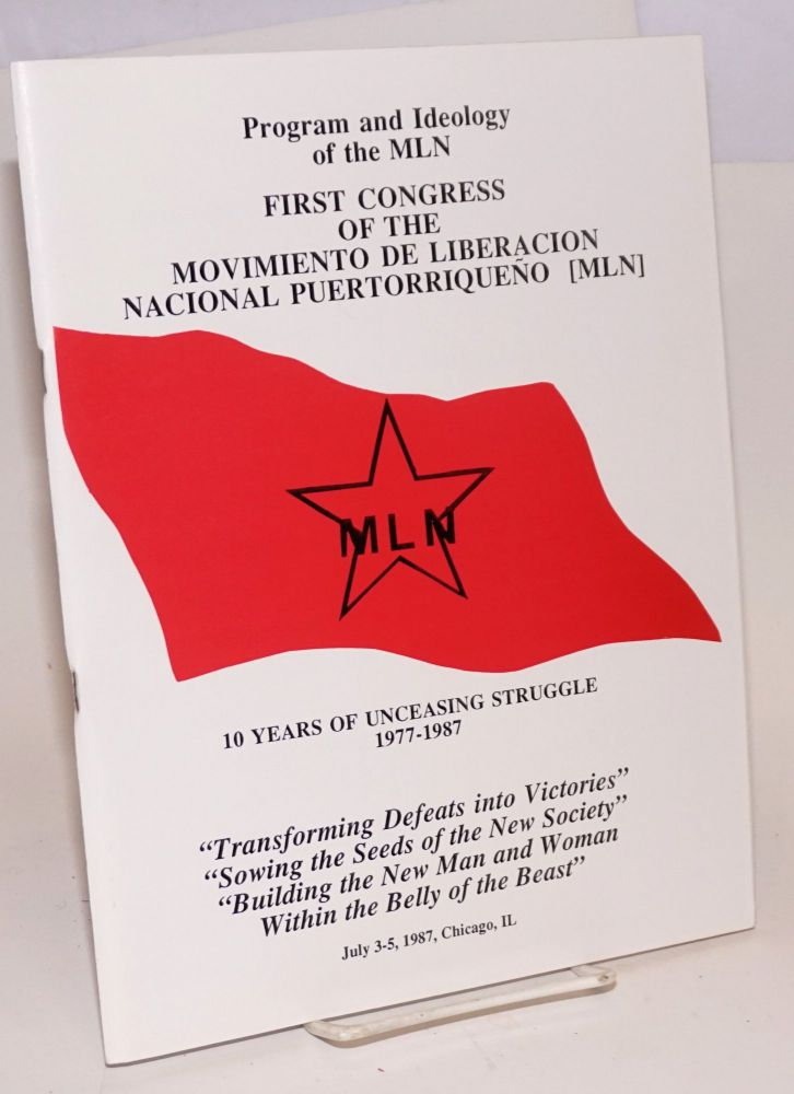 Program and ideology of the MLN. First Congress of the Movimiento de Liberacion Nacional Puertorriqueño [MLN]. 10 years of unceasing struggle, 1977-1987. July 3-5, 1987, Chicago, IL. Movimiento de Liberación Nacional Puertorriqueño.