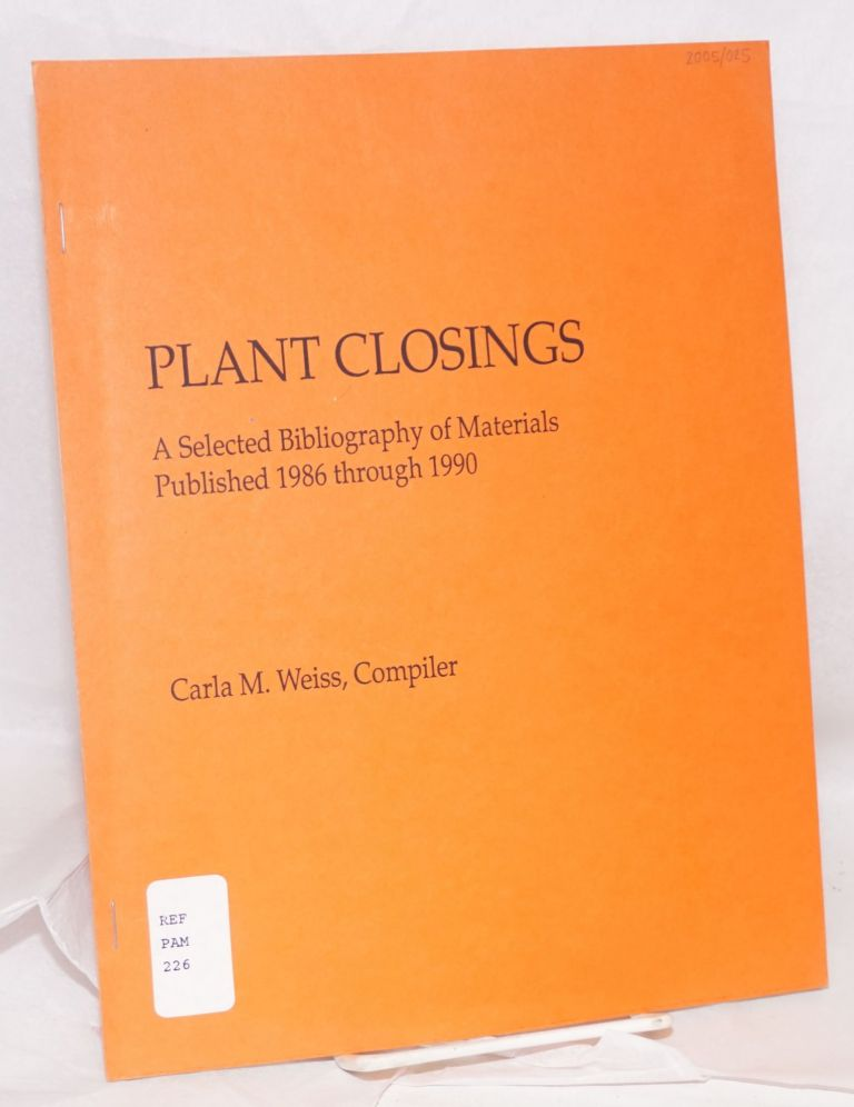 Plant closings; a selected bibliography of materials published 1986 through 1990. Carla M. Weiss, compiler.