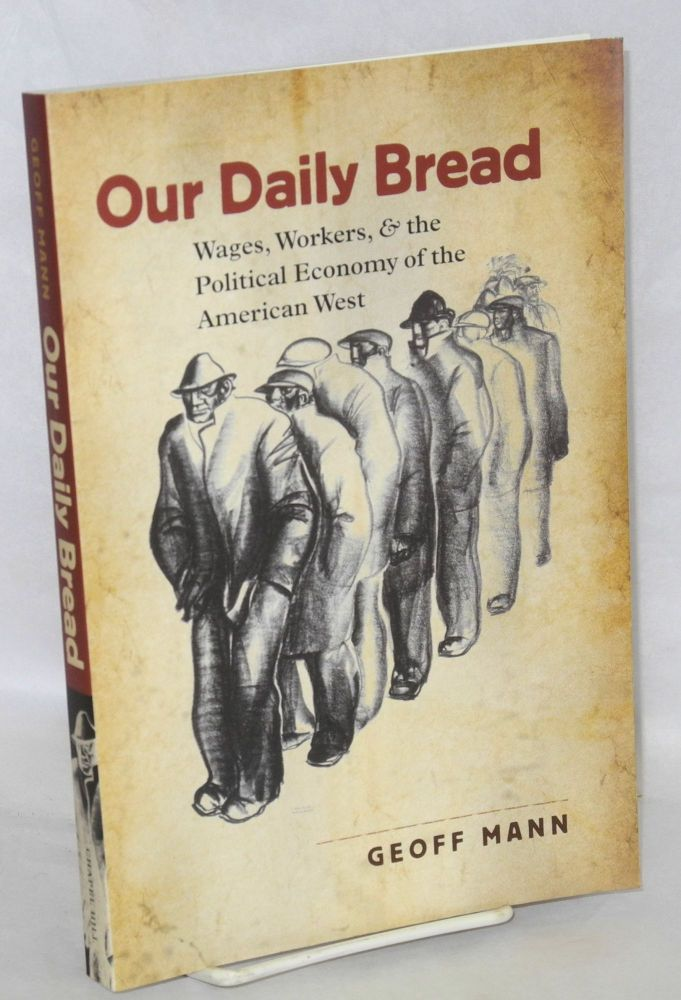 Our daily bread, wages, workers, & the political economy of the American West. Geoff Mann.