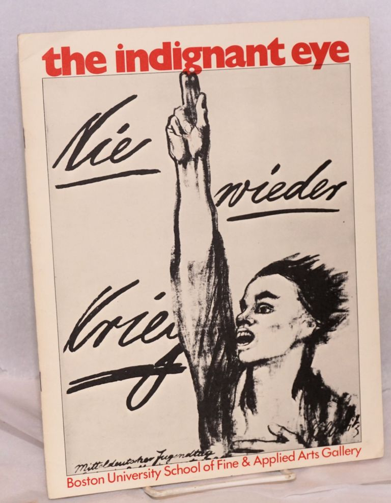 The indignant eye: February 6-March 13, 1971, Boston University School of Fine & Applied Arts Gallery. Ralph E. Shikes.