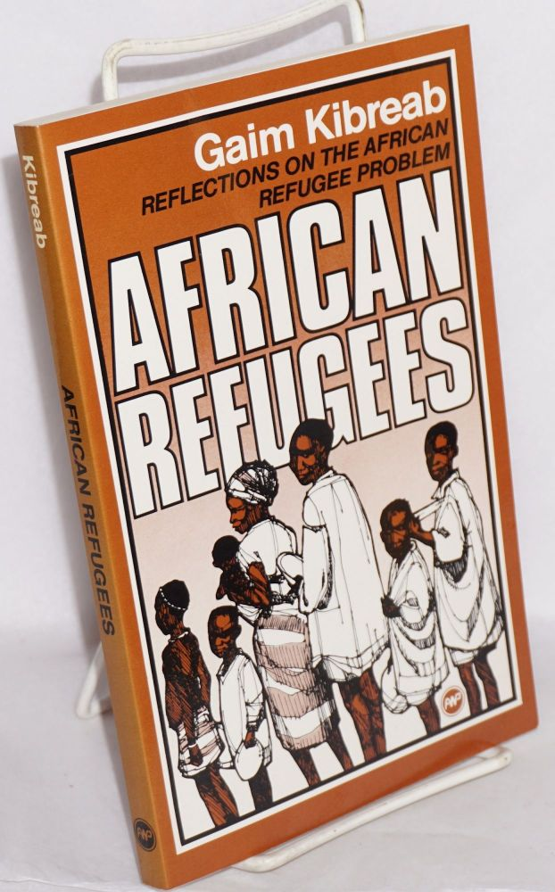 African refugees; reflections on the African refugee problem. Gaim Kibreab.