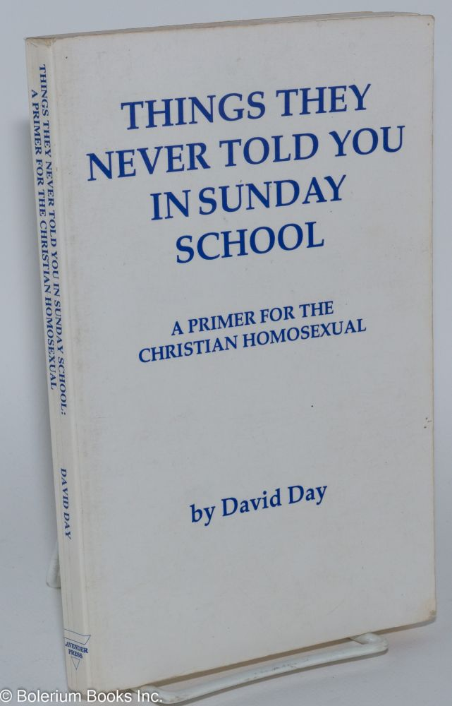 Things they never told you in Sunday school; a primer for the Christian homosexual. David Day.