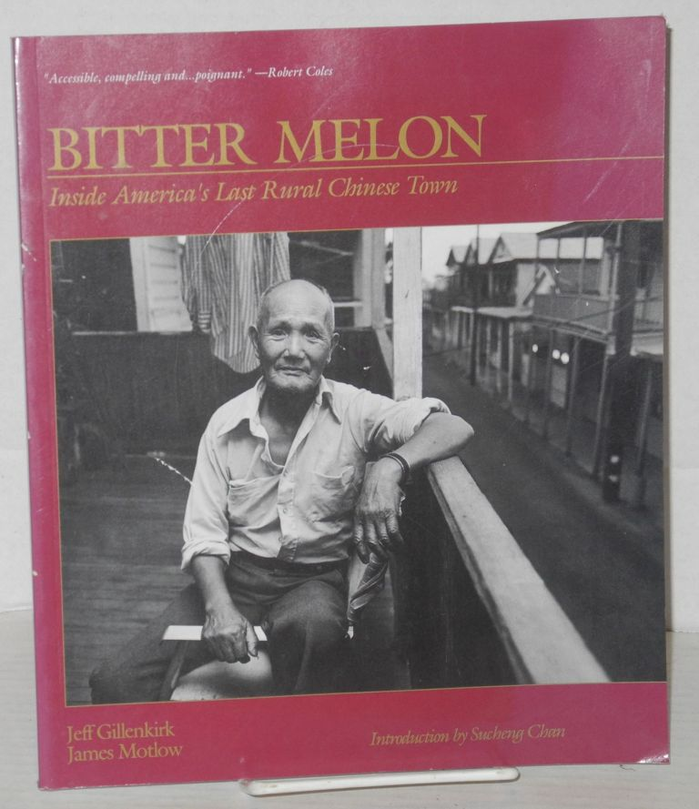 Bitter melon; stories from the last rural Chinese town in America. Introduction by Sucheng Chan. Jeff Gillenkirk, James Motlow.