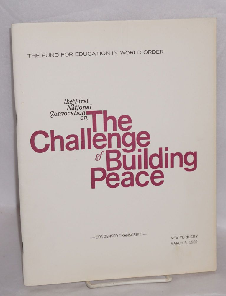 The first national convocation on the challenge of building peace: condensed transcript. New York City, March 5, 1969