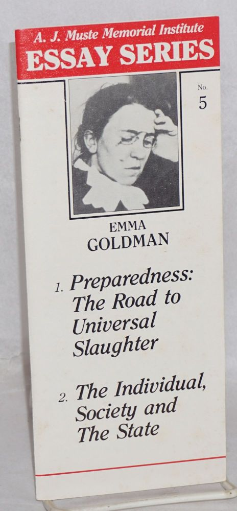 Preparedness: the road to universal slaughter; The individual, society and the state. Emma Goldman.