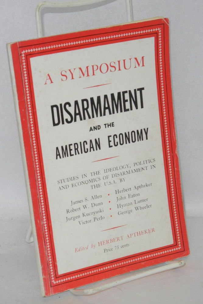 A Symposium: Disarmament and the American Economy. Herbert Aptheker, ed.