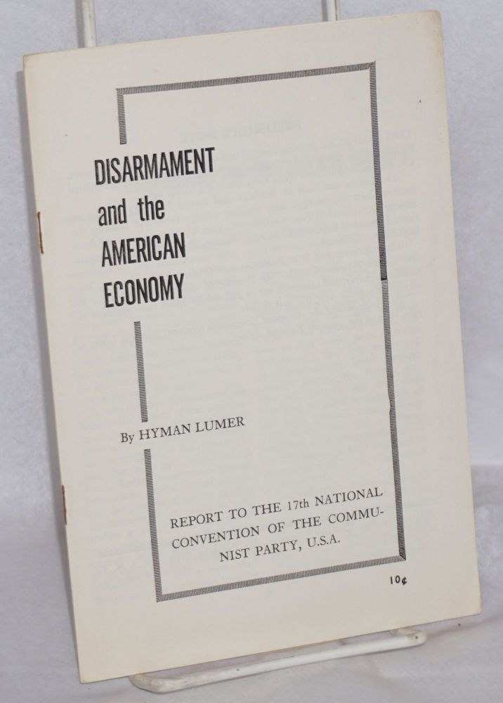 Disarmament and the American economy. Report to the 17th National Convention of the Communist Party, USA. Hyman Lumer.