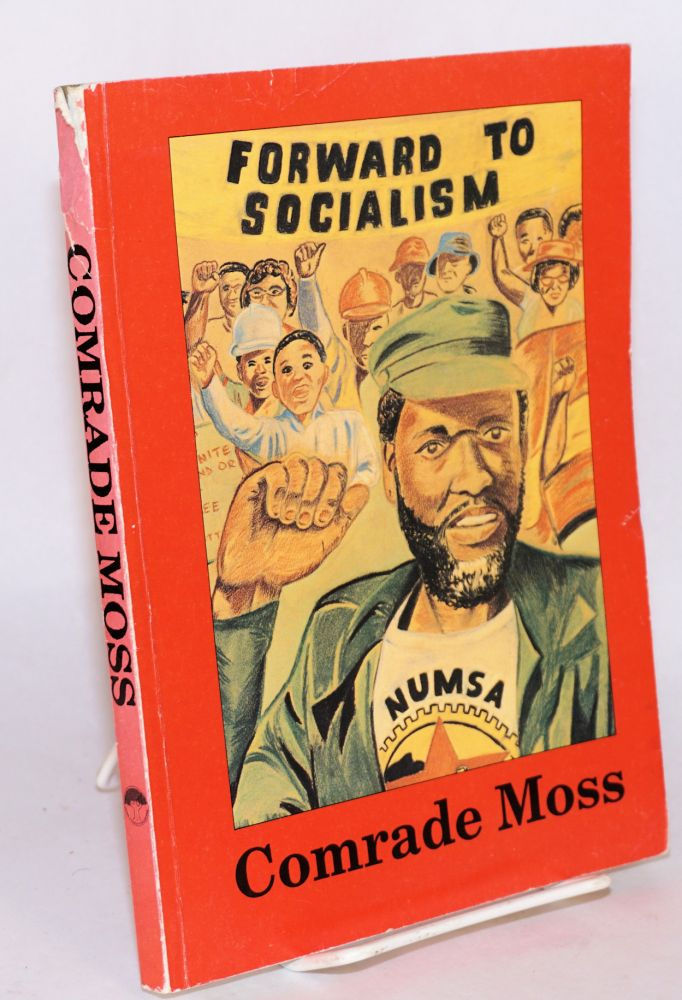 Comrade Moss [Moses Mayekiso]. Labour, Community Resources Project Johannesburg, LACOM.