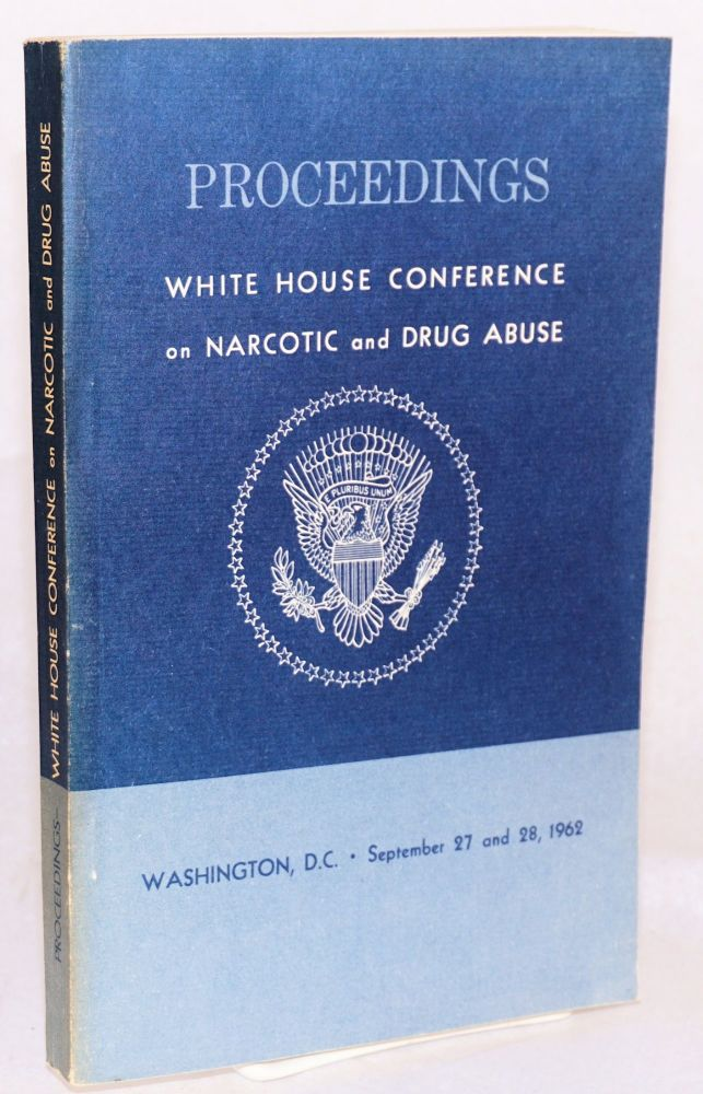 Proceedings:; White House Conference on Narcotic and Drug Abuse;* Washington, D.C. September 27 and 28, 1962