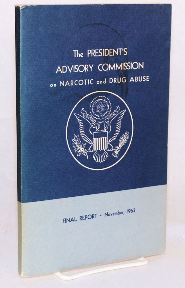 The President's Advisory Commission on Narcotic and Drug Abuse; final report: November 1963