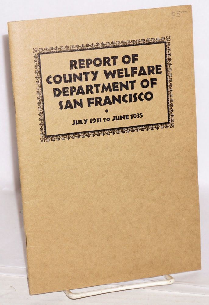 Report of County Welfare Department of San Francisco, July 1931 to June 1935. San Francisco.