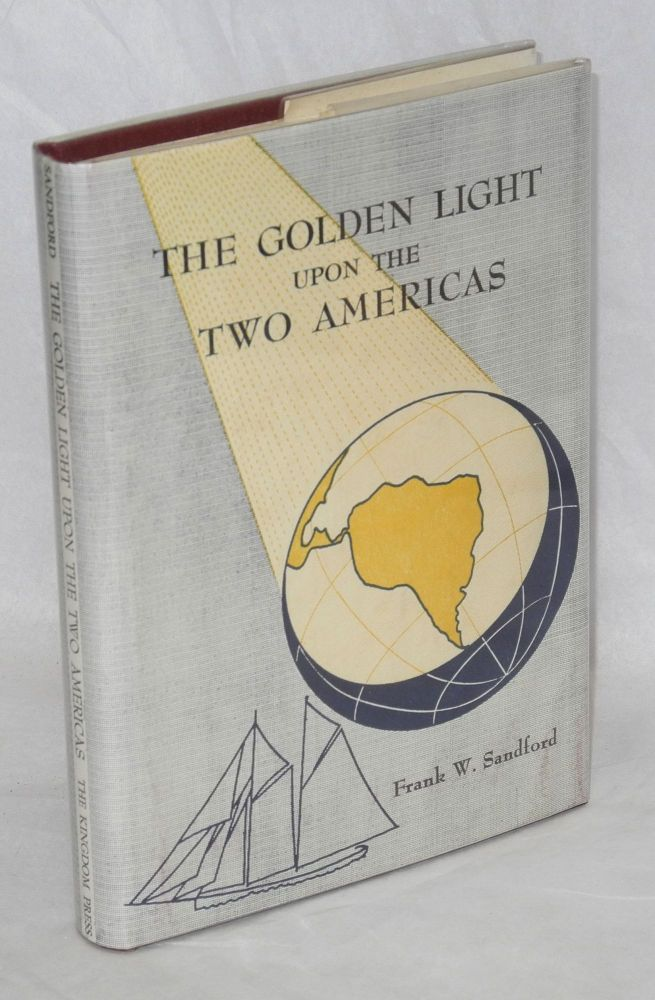 The golden light upon the two Americas. Frank W. Sandford.