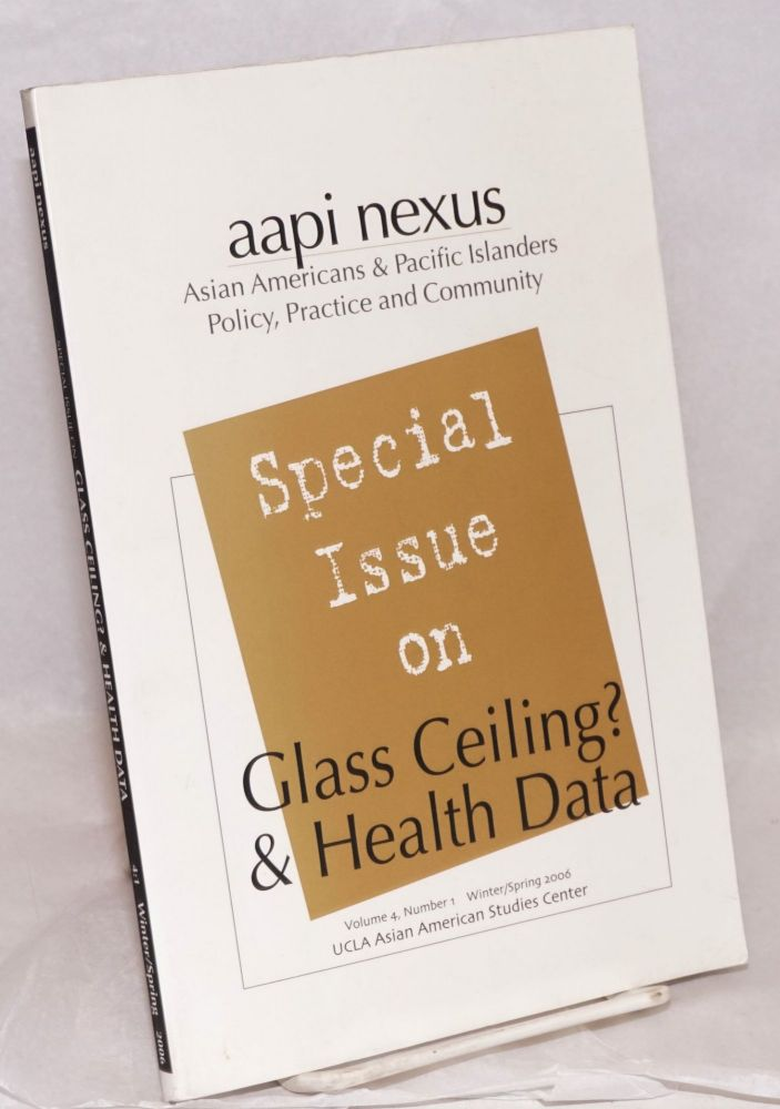 AAPI Nexus: Special Issue on Glass Ceiling? & Health Data (Volume 4, Number 1, Winter/Spring 2006). Paul Ong, senior ed.