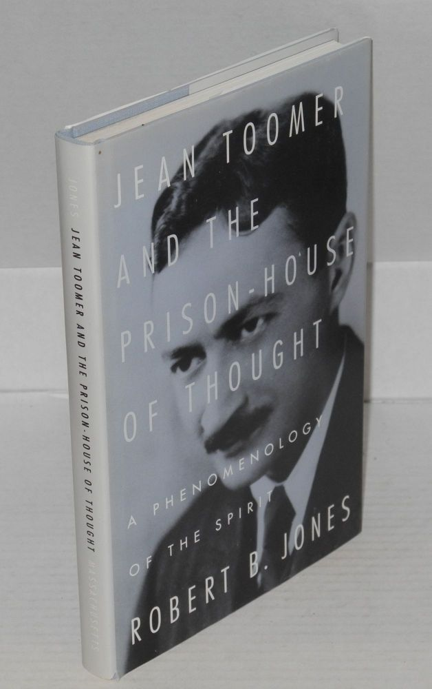 Jean Toomer and the prison-house of thought, a phenomenology of the spirit. Robert B. Jones.