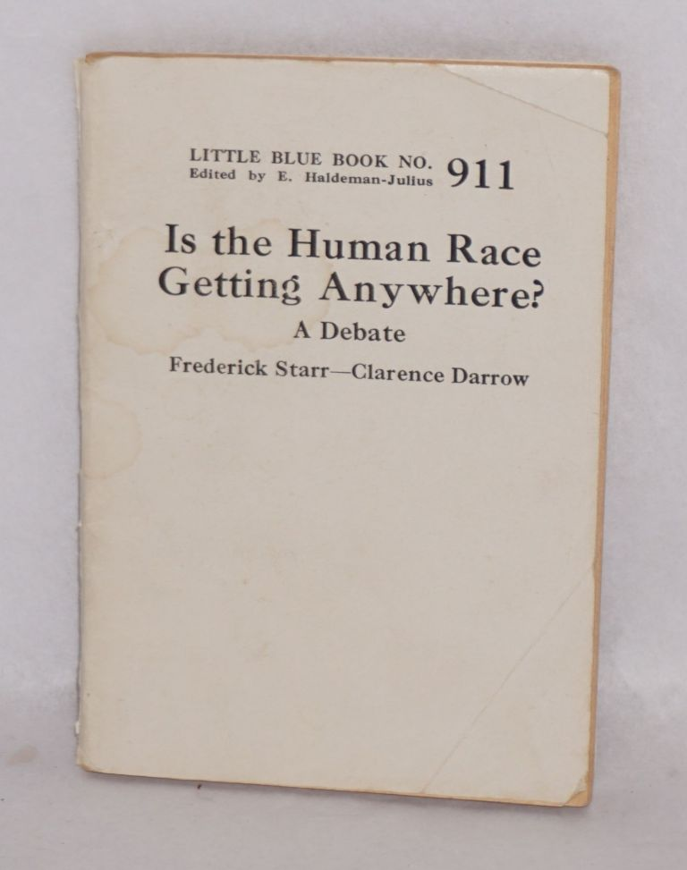 Is the Human Race Getting Anywhere? a Debate, Frederick Starr--Clarence Darrow. Frederick Starr, Clarence Darrow.