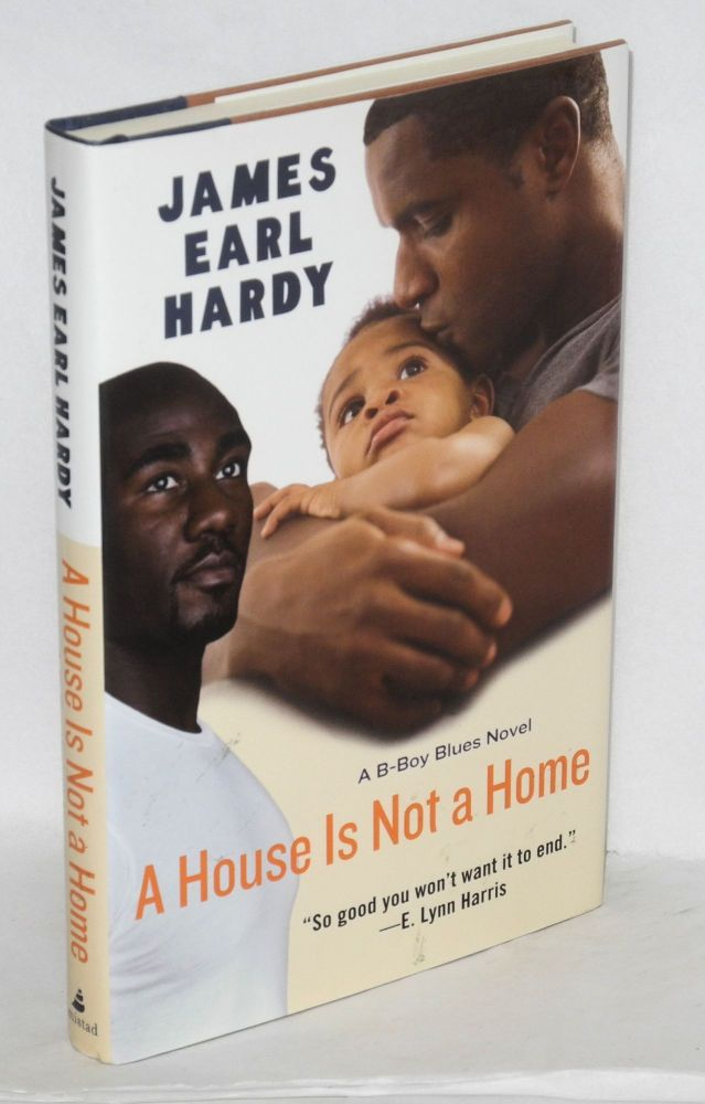 A house is not a home. James Earl Hardy.