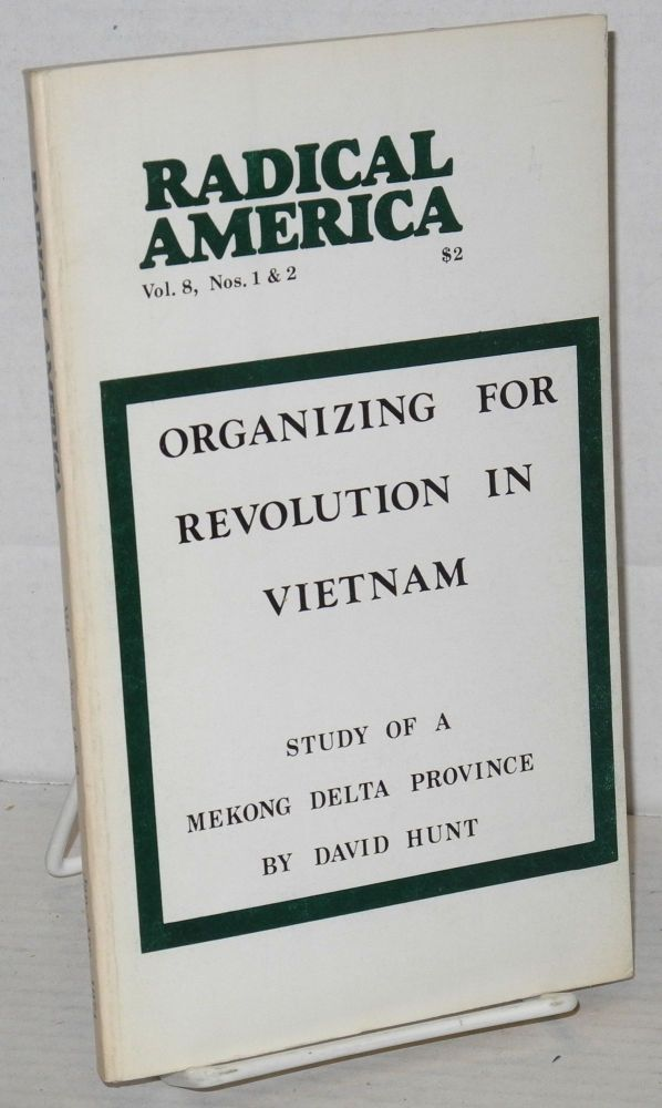 Organizing for Revolution in Vietnam: study of a Mekong Delta Province. Radical America vol. 8, no. 1&2, entire issue. David Hunt.