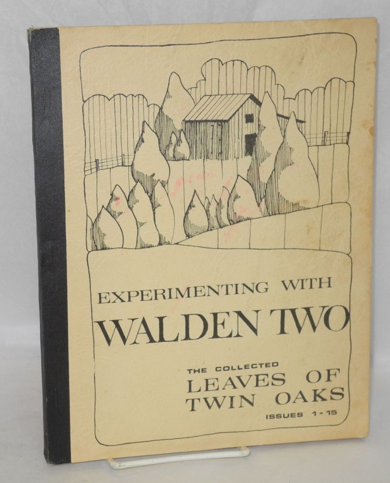 Experimenting with Walden Two, the collected Leaves of Twin Oaks, issues 1 - 15. Walden Two.