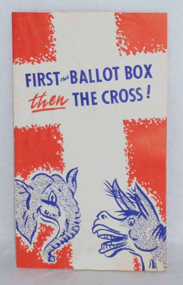 First a voter - then a Christian! [cover title: First the ballot box then the cross!]. Don Hillis.