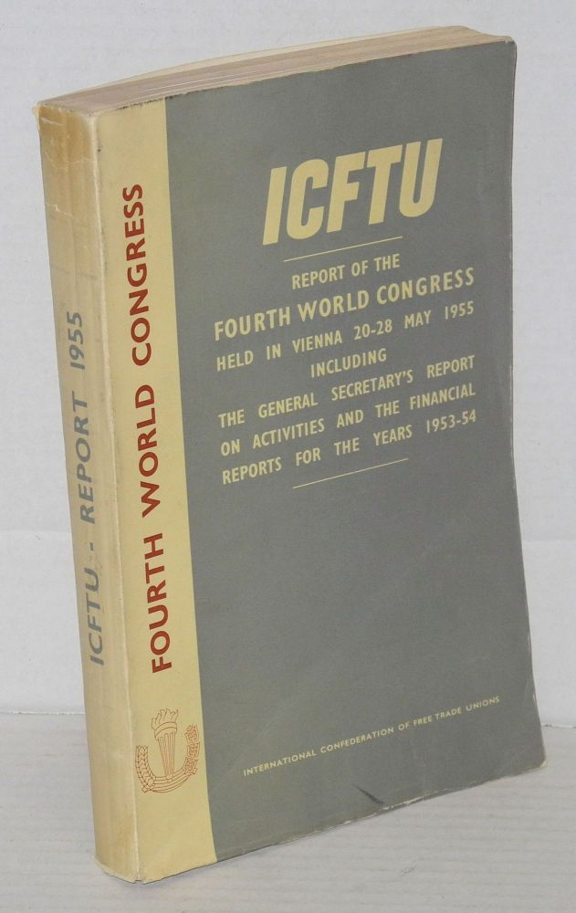 The International Confederation of Free Trade Unions: report of the fourth world congress held in Vienna, 20-28 May 1955. Including the General Secretary's report on activities and the financial reports for the years 1953-54