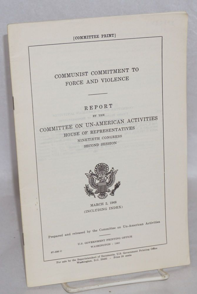 Communist commitment to force and violence. Report by the Committee on Un-American Activities, House of Representatives, ninetieth congress, second session. United States. Congress. House. Committee on Un-American Activities.