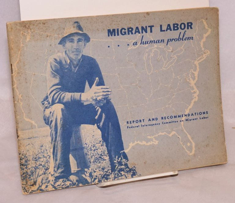 Migrant labor ... a human problem. Report and recommendations, Federal interagency committee on migrant labor. Federal interagency committee on migrant labor.