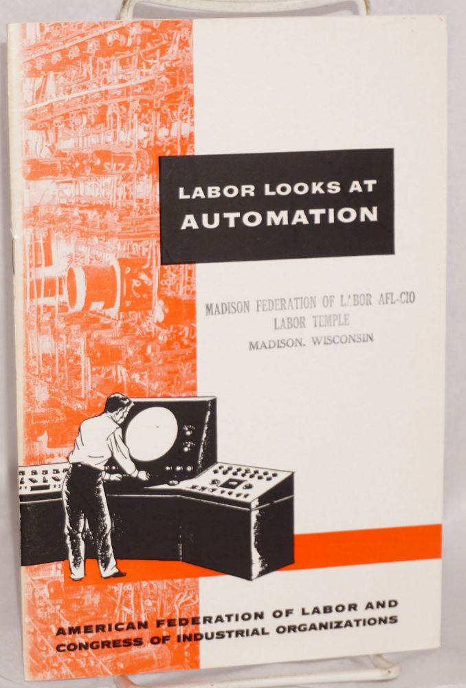 Labor looks at automation Revised edition. Department of Research American Federation of Labor - Congress of Industrial Organizations.