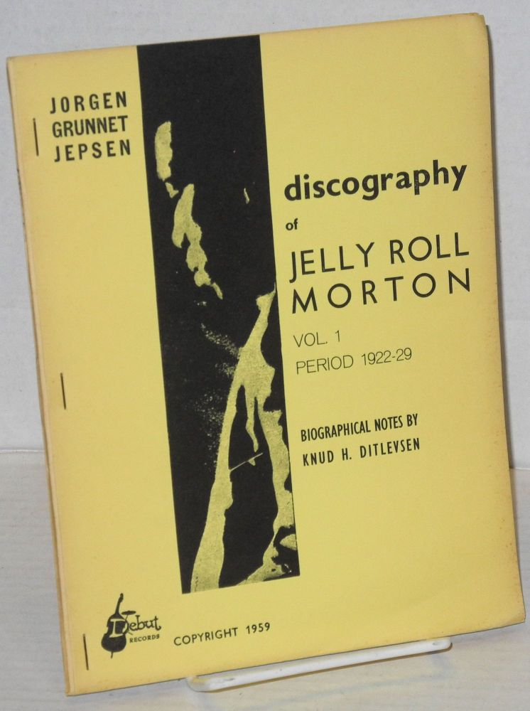 Discography of Jelly Roll Morton vol. 1, period 1922-29, biographical notes by Knud H. Ditlevsen. Jorgen Grunnet Jepsen.