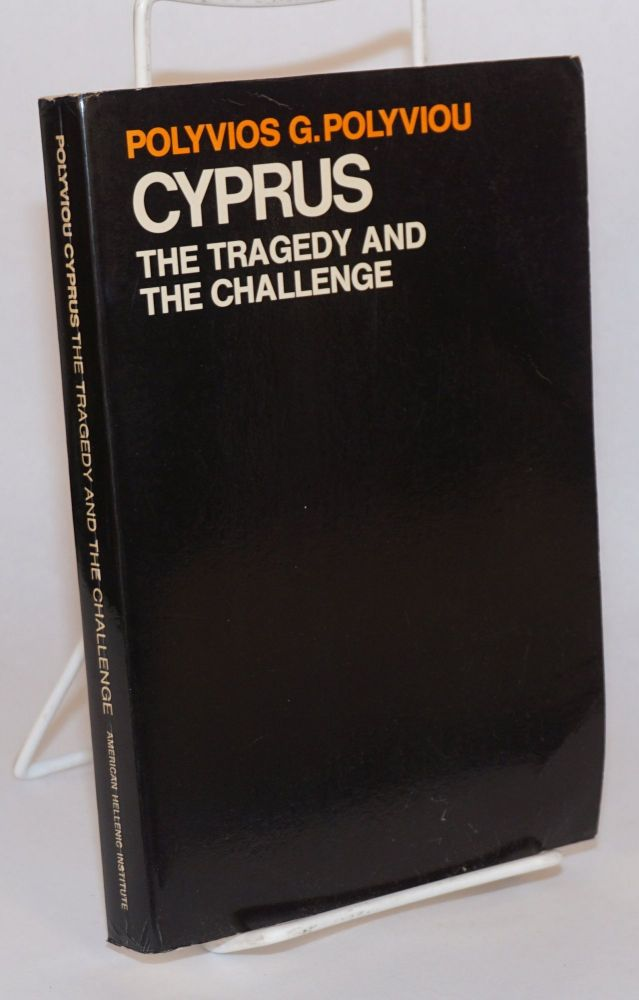 Cyprus: The Tragedy and the Challenge. Polyvios G. Polyviou.