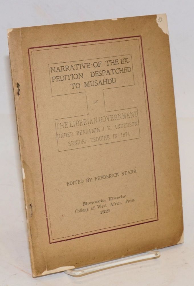 Narrative of the expedition despatched to Musahdu by the Liberian Government under Benjamin J. K. Anderson, Senior, Esquire in 1874. Frederick Starr.