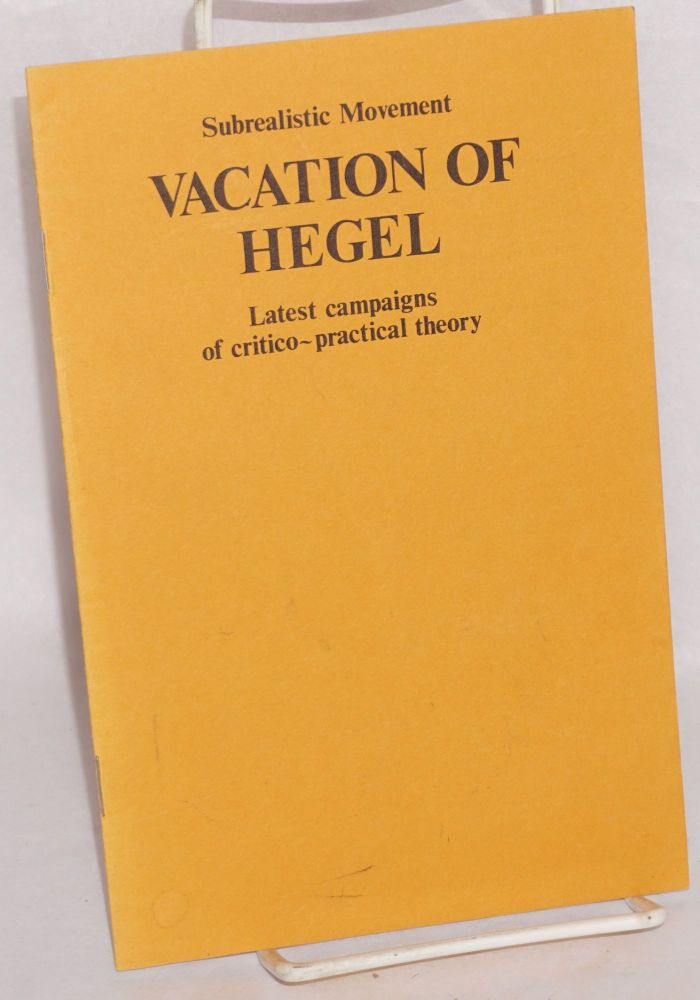Vacation of Hegel: Latest campaigns of critico-practical theory. Subrealistic Movement.