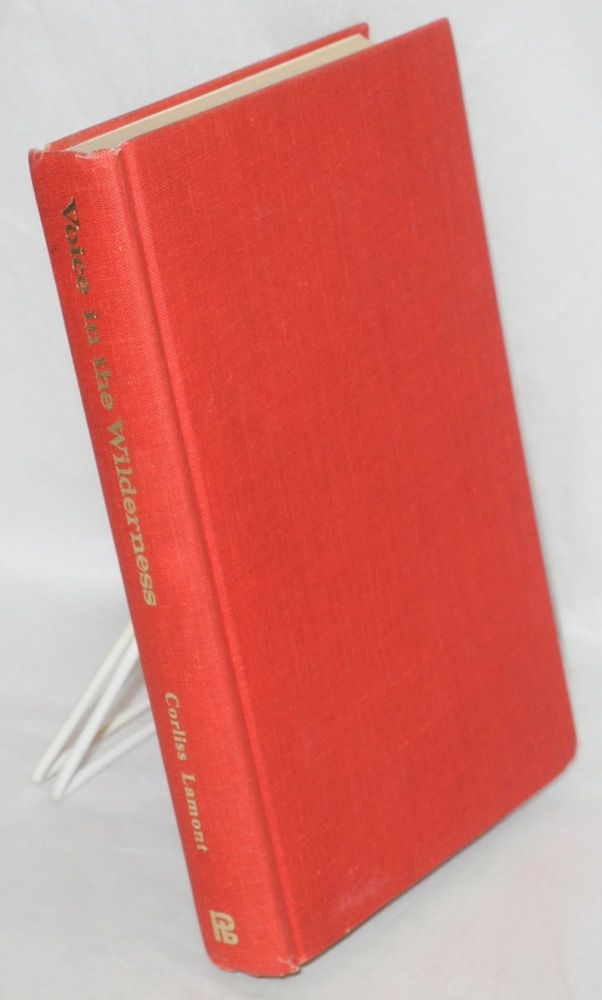 Voice in the wilderness; collected essays of fifty years. Corliss Lamont.