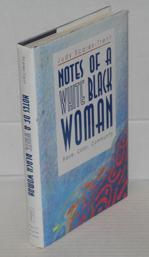 Notes of a white black woman; race, color, community. Judy Scales-Trent.