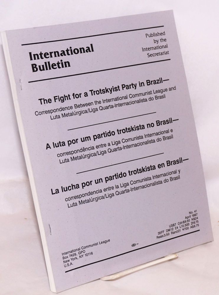 The fight for a Trotskyist party in Brazil. Correspondence between the International Communist League and Luta Metalúrgica/Liga Quarta-Internacionalista do Brasil. International Communist League.