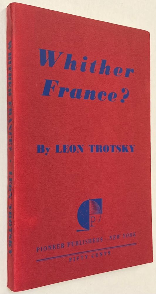 Whither France? Translated by John G. Wright and Harold R. Issacs. Leon Trotsky.