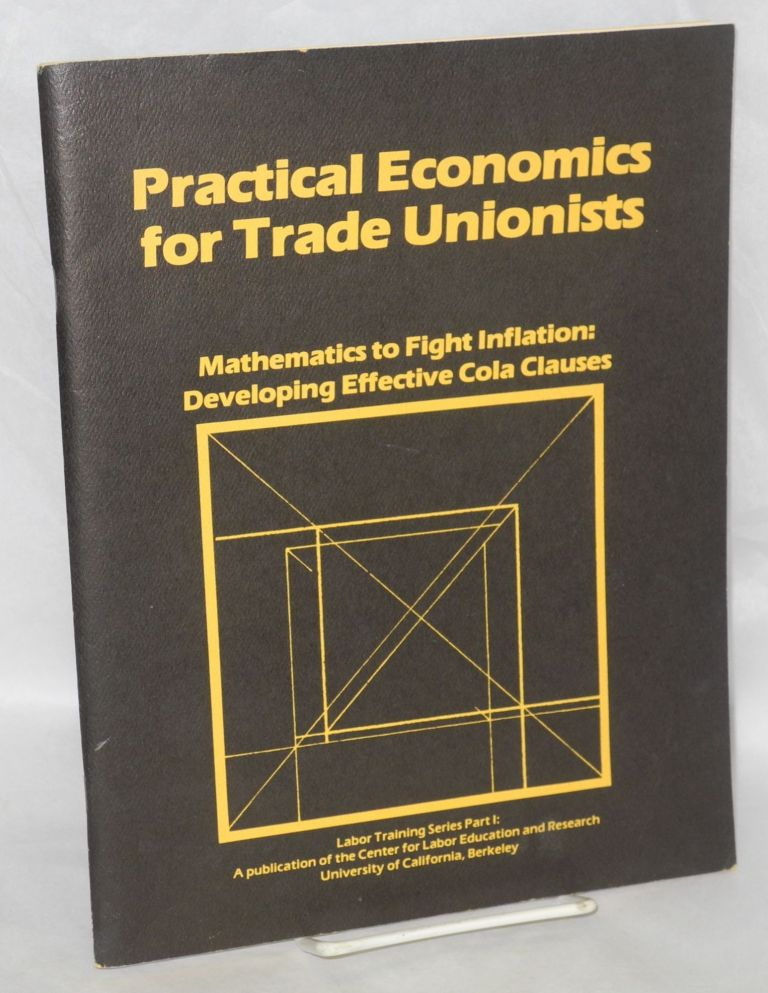 Practical economics for trade unionists. Mathematics to fight inflation: developing effective COLA clauses. Paul Chown, Teresa Ghilarducci, Bruce Poyer.