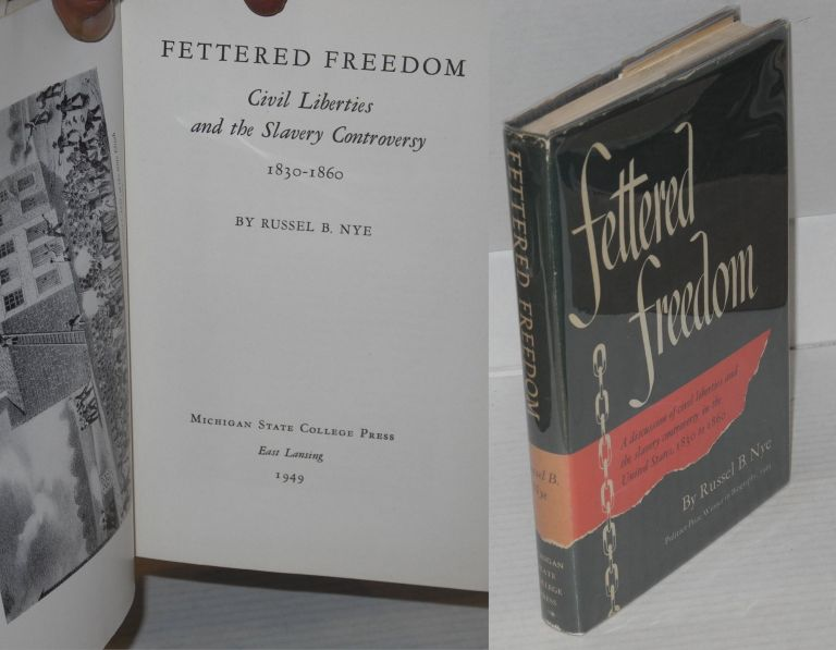 Fettered freedom; civil liberties and the slavery controversy, 1830-1860. Russel B. Nye.