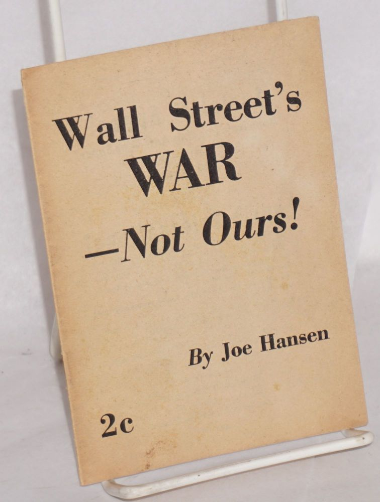 War and the American Worker. [Cover title: Wall Street's War -- Not Ours!]. Joe Hansen.