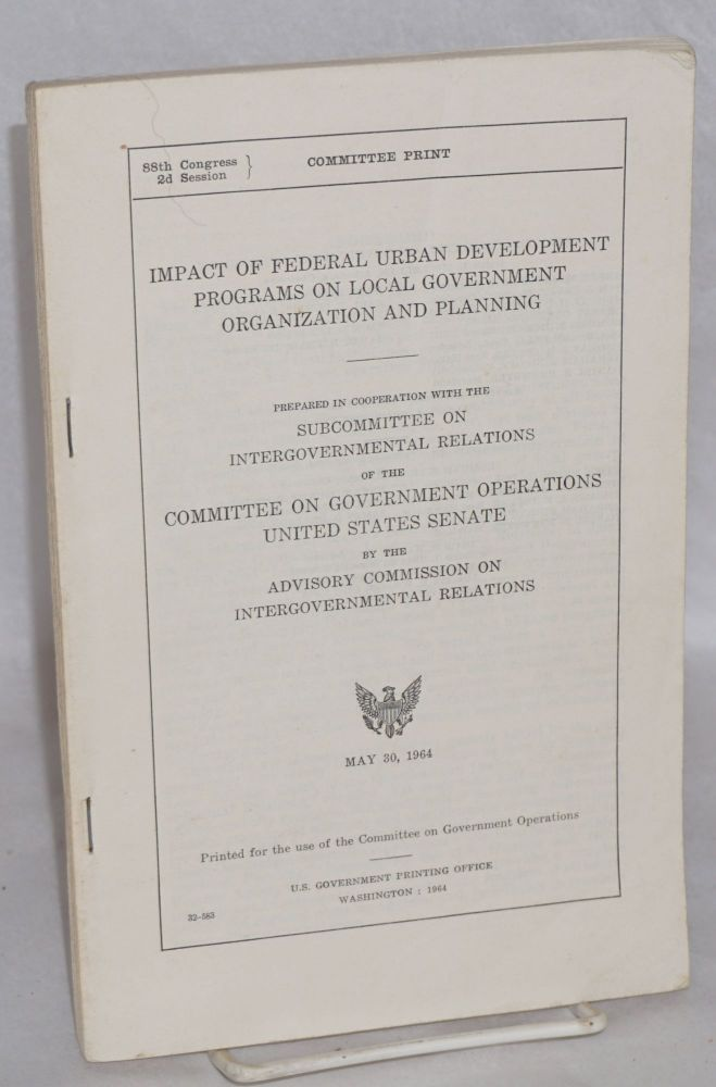 Impact of federal urban development programs on local government organization and planning. Advisory Commission on Intergovernmental Relations United States.