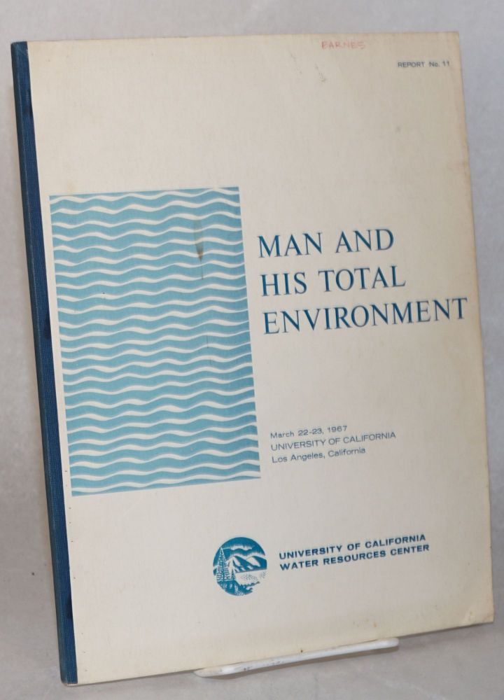 Man and his total environment: proceedings of a two day conference at University of California, Los Angeles, March 22-23, 1967 :. University of California Water Resources Center.