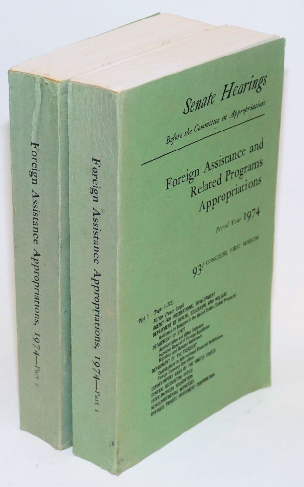Foreign assistance and related programs appropriations for fiscal year 1974. Hearings before a subcommittee of the Committee on Appropriations, United States Senate, Ninety-third Congress, first session. Committee on Appropriations United States Senate.