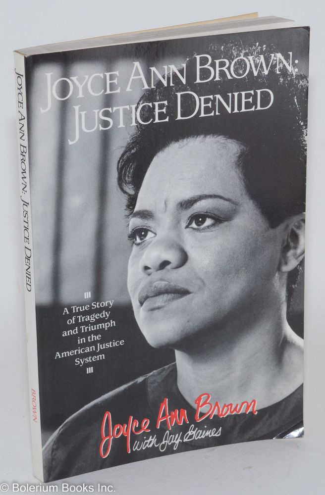 Joyce Ann Brown: justice denied, a true story of tragedy and triumph in the American justice system [subtitle from cover]. Joyce Ann Brown, , Jay Gaines.