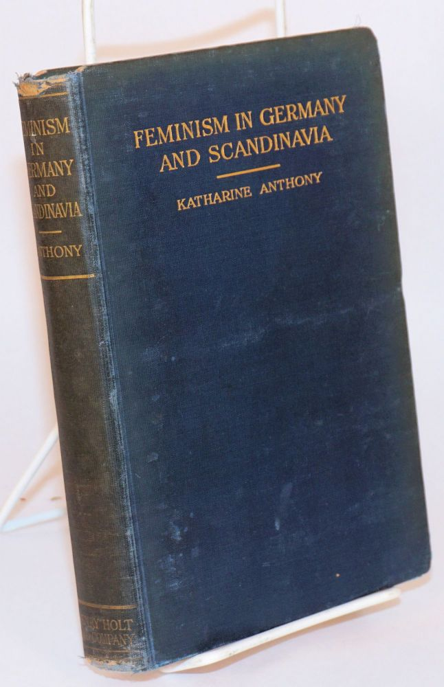 Feminism in Germany and Scandinavia. Katherine Anthony.